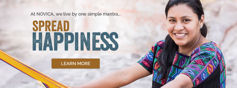 At NOVICA, we live by one simple mantra... SPREAD HAPPINESS - Learn More