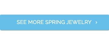 See more Spring Jewelry