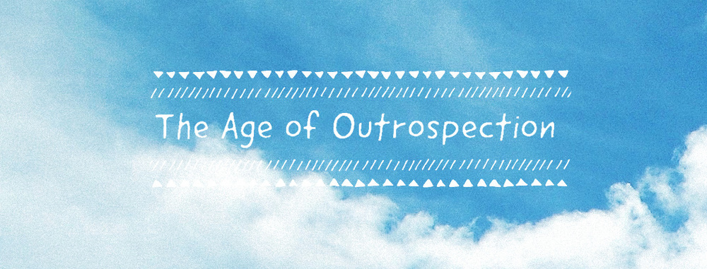 The Age of Outrospection
